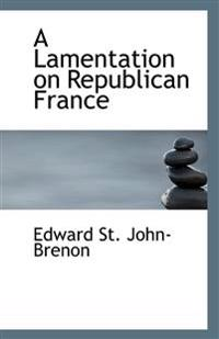 A Lamentation on Republican France