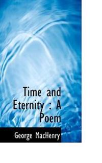 Time and Eternity: A Poem