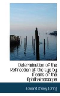 Determination of the Refraction of the Eye by Means of the Ophthalmoscope