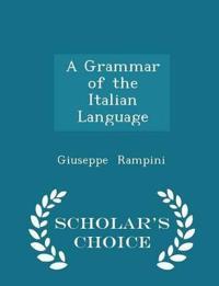 A Grammar of the Italian Language - Scholar's Choice Edition