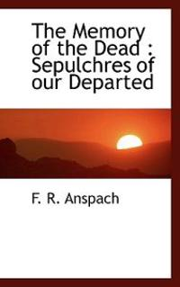 The Memory of the Dead: Sepulchres of Our Departed