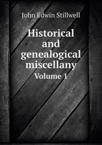 Historical and Genealogical Miscellany Volume 1