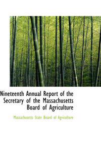 Nineteenth Annual Report of the Secretary of the Massachusetts Board of Agriculture