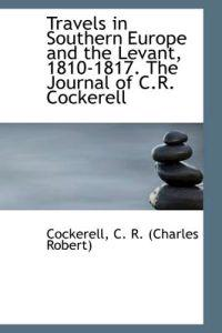 Travels in Southern Europe and the Levant, 1810-1817. the Journal of C.R. Cockerell