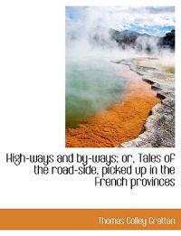 High-Ways and By-Ways; Or, Tales of the Road-Side, Picked Up in the French Provinces