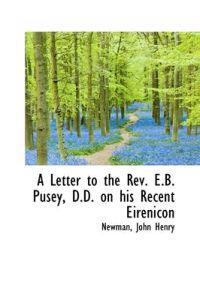 A Letter to the REV. E.B. Pusey, D.D. on His Recent Eirenicon