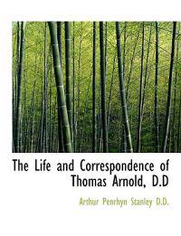 The Life and Correspondence of Thomas Arnold, D.D