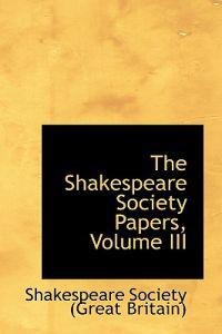 The Shakespeare Society Papers