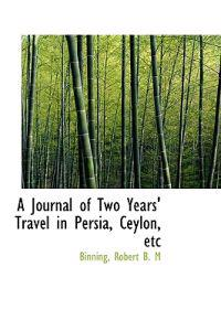 A Journal of Two Years' Travel in Persia, Ceylon, Etc