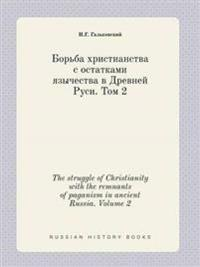 The Struggle of Christianity with the Remnants of Paganism in Ancient Russia. Volume 2
