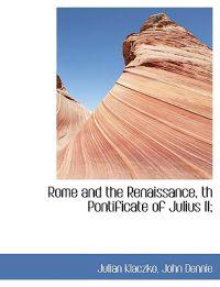 Rome and the Renaissance, Th Pontificate of Julius II;