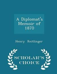 A Diplomat's Memoir of 1870 - Scholar's Choice Edition