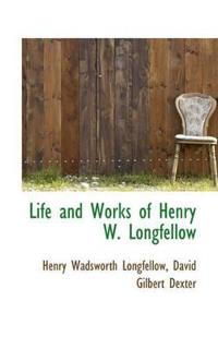 Life and Works of Henry W. Longfellow