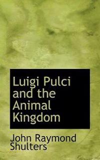 Luigi Pulci and the Animal Kingdom
