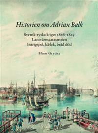Historien om Adrian Balk : svensk-ryska kriget 1808-1809. Lantvärnskatastrofen. Intrigspel, kärlek, bråd död