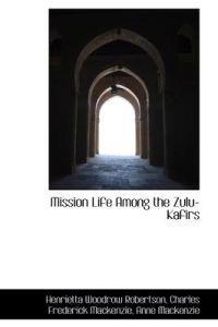 Mission Life Among the Zulu-Kafirs