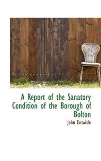 A Report of the Sanatory Condition of the Borough of Bolton