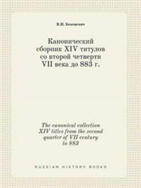 The Canonical Collection XIV Titles from the Second Quarter of VII Century to 883