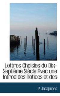 Lettres Choisies Du Dix-Septi Me Si Cle Avec Une Introd Des Notices Et Des