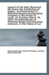 Speech of the Most Reverend His Grace the Archbishop of Dublin, on Presentation of Petitions Respect