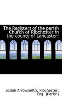 The Registers of the Parish Church of Ribchester in the County of Lancaster;
