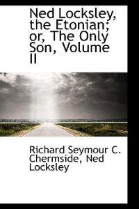 Ned Locksley, the Etonian; Or, the Only Son, Volume II