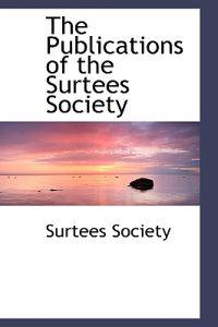 The Publications of the Surtees Society