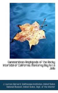 Gammaridean Amphipoda of the Rocky Intertidal of California: Monterey Bay to La Jolla