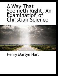 A Way That Seemeth Right, an Examination of Christian Science