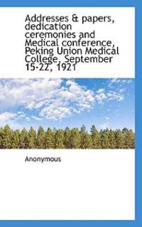 Addresses & Papers, Dedication Ceremonies and Medical Conference, Peking Union Medical College, Sept