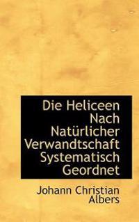Die Heliceen Nach Nat Rlicher Verwandtschaft Systematisch Geordnet