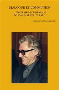 Dialogue Et Communion: L'Itineraire Oecumenique de Jean-Marie R. Tillard