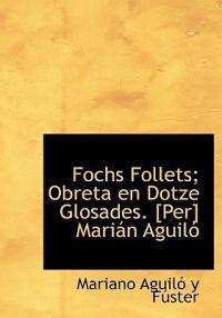 Fochs Follets; Obreta En Dotze Glosades. [Per] Mari N Aguil
