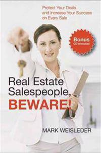 Real Estate Salespeople, Beware!: Protect Your Clients and Increase Your Success on Every Deal [With CD]