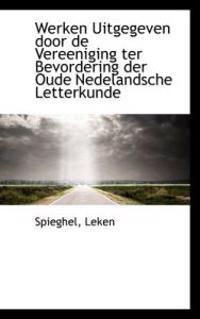 Werken Uitgegeven Door de Vereeniging Ter Bevordering Der Oude Nedelandsche Letterkunde