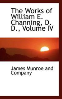 The Works of William E. Channing, D. D.