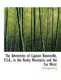 The Adventvres of Captain Bonneville, V.S.A., in the Rocky Movntains and the Far West
