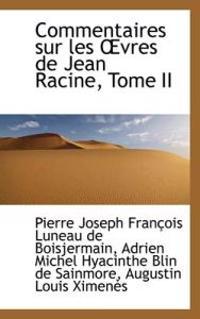 Commentaires Sur Les Vres de Jean Racine, Tome II