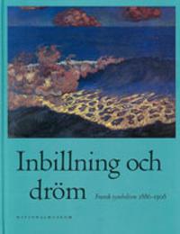 Inbillning och dröm : fransk symbolism 1886-1908