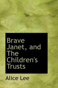 Brave Janet, and the Children's Trusts