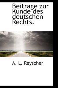 Beitrage Zur Kunde Des Deutschen Rechts.