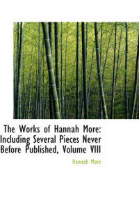 The Works of Hannah More: Including Several Pieces Never Before Published