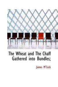 The Wheat and the Chaff Gathered into Bundles