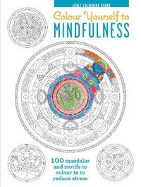 Colour yourself to mindfulness - 100 mandalas and motifs to colour your way