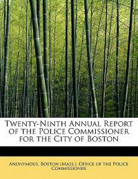 Twenty-Ninth Annual Report of the Police Commissioner for the City of Boston