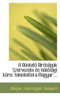A Bunteto Birosagok Szervezete Es Hatosagi Kore