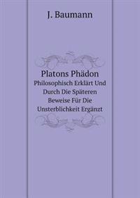 Platons Phadon Philosophisch Erklart Und Durch Die Spateren Beweise Fur Die Unsterblichkeit Erganzt