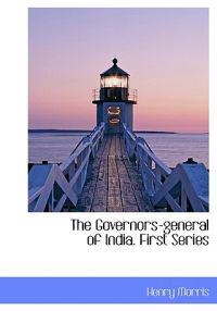 The Governors-General of India. First Series