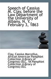 Speech of Cassius M. Clay, before the Law Department of the University of Albany, N. Y., February 3,