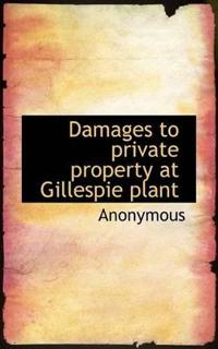 Damages to Private Property at Gillespie Plant